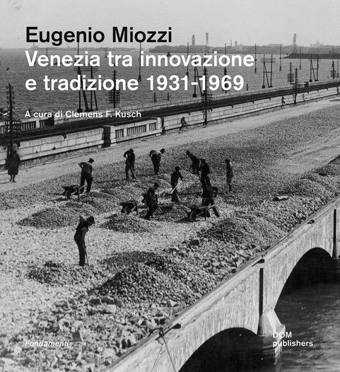 Eugenio Miozzi – Venezia tra innovazione e tradizione 1931–1969